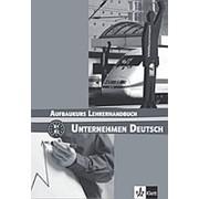 N. Becker, J, Braunert, W. Schlenker Unternehmen Deutsch Aufbaukurs (B1-B2) Lehrerhandbuch фото